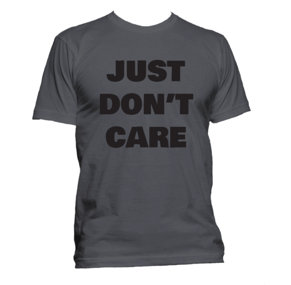 Just Dont Care T Shirt