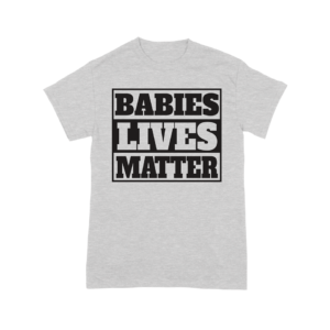 Babies Lives Matter Shirt-Ash Grey